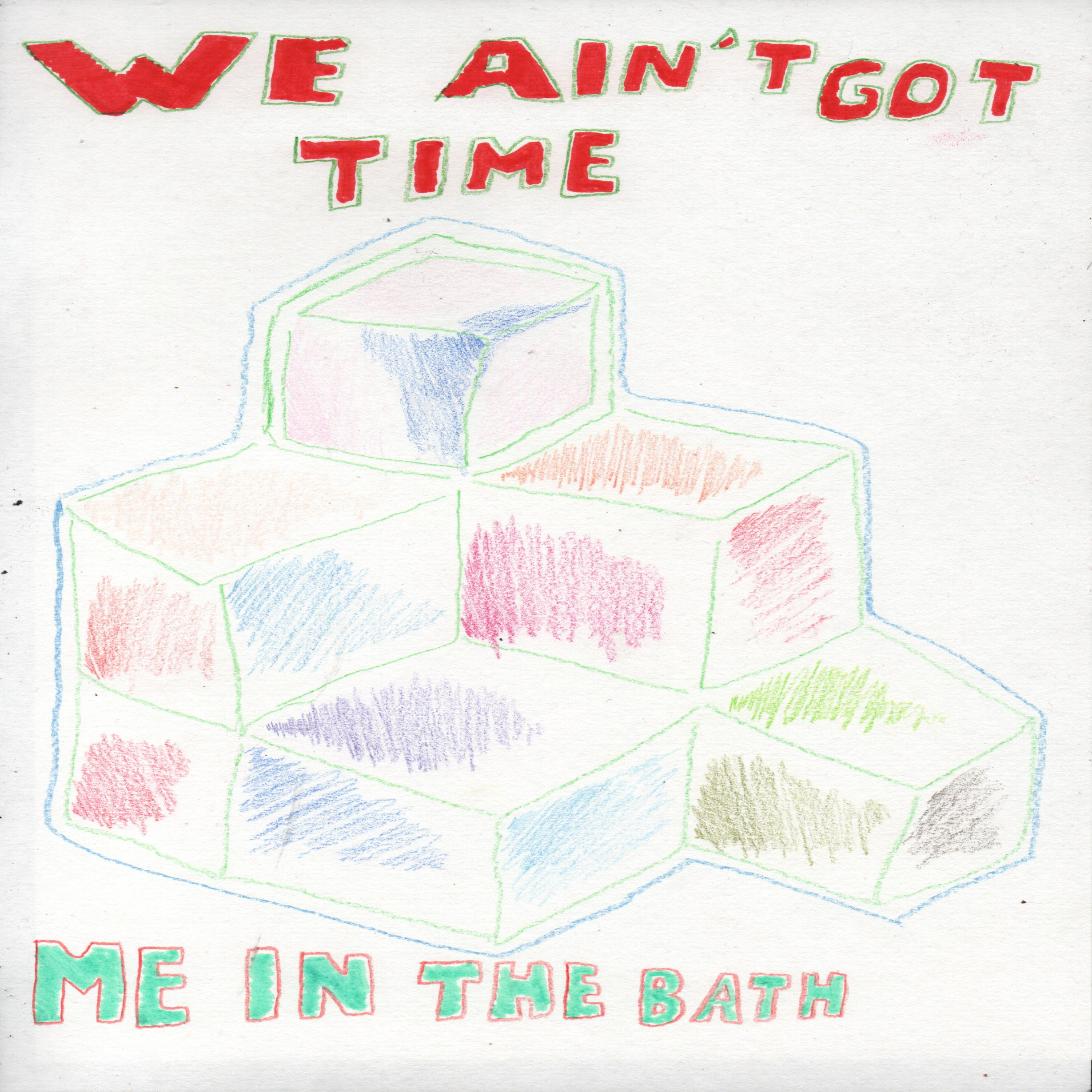 Me In The Bath – We Ain't Got Time